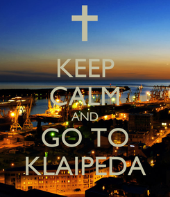 Poster: KEEP CALM AND GO TO KLAIPEDA