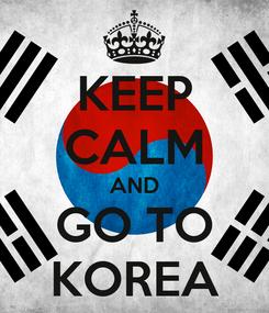 Poster: KEEP CALM AND GO TO KOREA