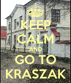 Poster: KEEP CALM AND GO TO KRASZAK