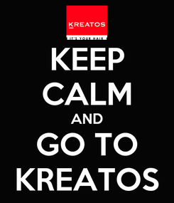 Poster: KEEP CALM AND GO TO KREATOS