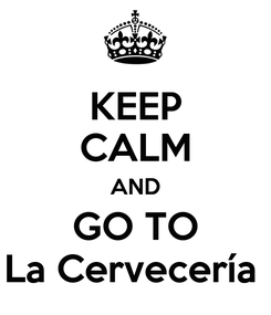 Poster: KEEP CALM AND GO TO La Cervecería