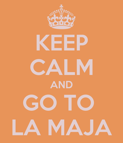 Poster: KEEP CALM AND GO TO  LA MAJA
