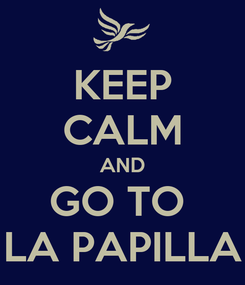 Poster: KEEP CALM AND GO TO  LA PAPILLA