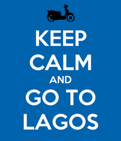 Poster: KEEP CALM AND GO TO LAGOS