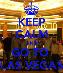 Poster: KEEP CALM AND GO TO  LAS VEGAS