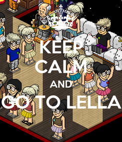 Poster: KEEP CALM AND GO TO LELLA