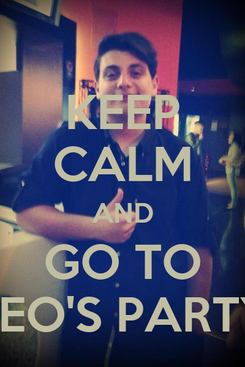 Poster: KEEP CALM AND GO TO LEO'S PARTY