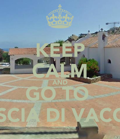 Poster: KEEP CALM AND GO TO  LISCIA DI VACCA