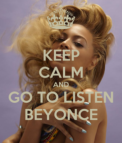 Poster: KEEP CALM AND GO TO LISTEN BEYONCE