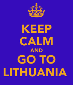 Poster: KEEP CALM AND GO TO LITHUANIA