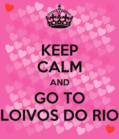 Poster: KEEP CALM AND GO TO LOIVOS DO RIO