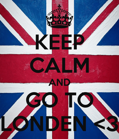 Poster: KEEP CALM AND GO TO LONDEN <3