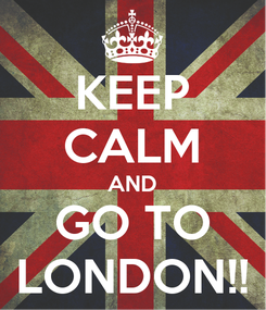 Poster: KEEP CALM AND GO TO LONDON!!