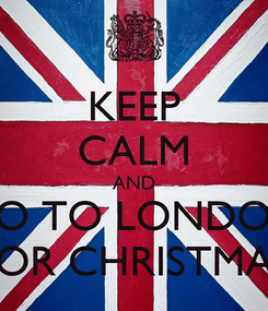 Poster: KEEP CALM AND GO TO LONDON FOR CHRISTMAS