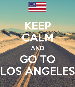Poster: KEEP CALM AND GO TO LOS ANGELES