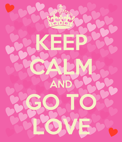 Poster: KEEP CALM AND GO TO LOVE