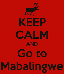 Poster: KEEP CALM AND Go to Mabalingwe
