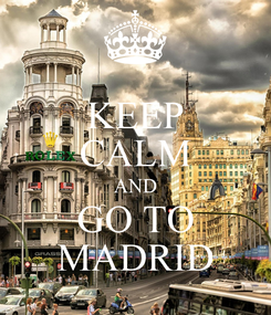 Poster: KEEP CALM AND GO TO MADRID