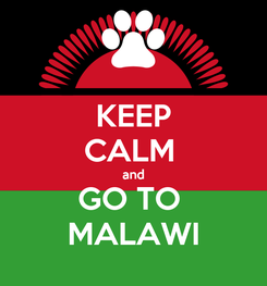 Poster: KEEP CALM  and GO TO  MALAWI