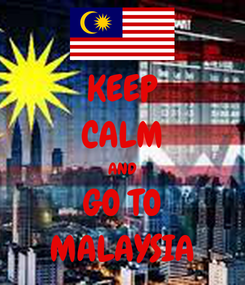Poster: KEEP CALM AND GO TO MALAYSIA