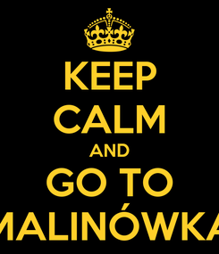 Poster: KEEP CALM AND GO TO MALINÓWKA