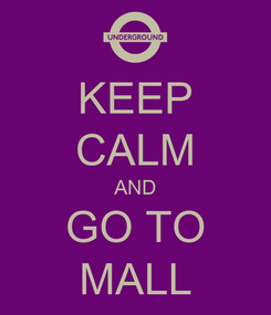 Poster: KEEP CALM AND GO TO MALL