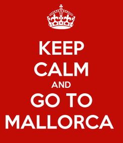 Poster: KEEP CALM AND GO TO MALLORCA