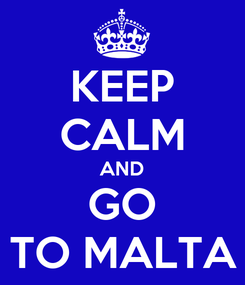Poster: KEEP CALM AND GO TO MALTA