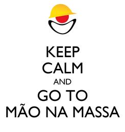 Poster: KEEP CALM AND GO TO MÃO NA MASSA