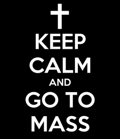 Poster: KEEP CALM AND GO TO MASS