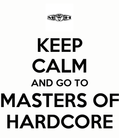 Poster: KEEP CALM AND GO TO MASTERS OF HARDCORE