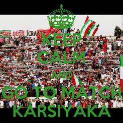 Poster: KEEP CALM AND GO TO MATCH KARSIYAKA
