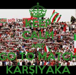 Poster: KEEP CALM AND GO TO MATCH KARŞIYAKA