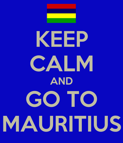 Poster: KEEP CALM AND GO TO MAURITIUS