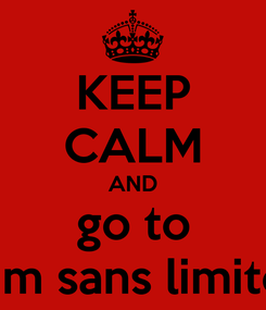 Poster: KEEP CALM AND go to maximum sans limites 2014