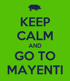 Poster: KEEP CALM AND GO TO MAYENTI