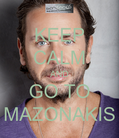 Poster: KEEP CALM AND GO TO MAZONAKIS
