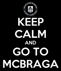 Poster: KEEP CALM AND GO TO MCBRAGA