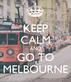 Poster: KEEP CALM AND GO TO MELBOURNE