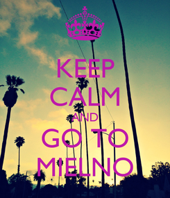 Poster: KEEP CALM AND GO TO MIELNO