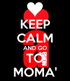 Poster: KEEP CALM AND GO TO MOMA'