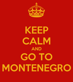 Poster: KEEP CALM AND GO TO MONTENEGRO