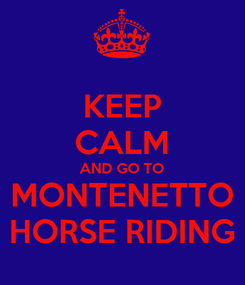 Poster: KEEP CALM AND GO TO MONTENETTO HORSE RIDING