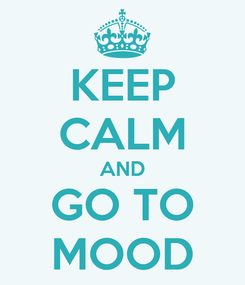 Poster: KEEP CALM AND GO TO MOOD