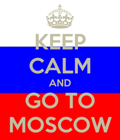Poster: KEEP CALM AND GO TO MOSCOW