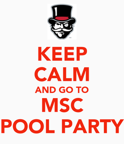 Poster: KEEP CALM AND GO TO MSC POOL PARTY