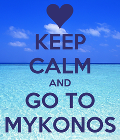 Poster: KEEP CALM AND GO TO MYKONOS