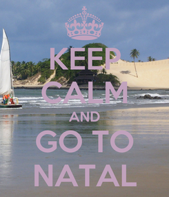 Poster: KEEP CALM AND GO TO NATAL