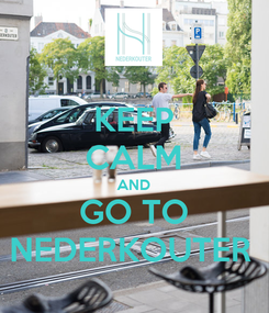 Poster: KEEP CALM AND GO TO NEDERKOUTER