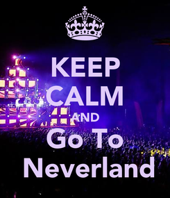 Poster: KEEP CALM AND Go To  Neverland